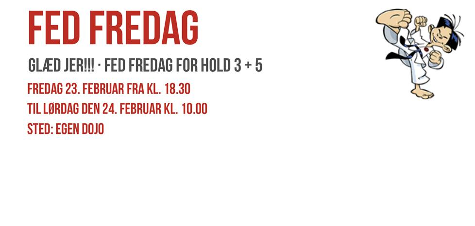 Fed Fredag for Hold 3 +5